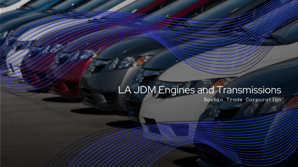 The Most Reliable Provider for LA JDM Engines and Transmissions